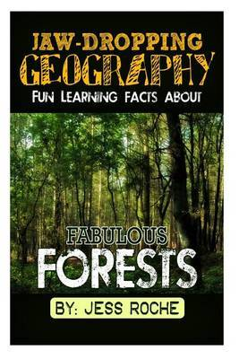 Jaw-Dropping Geography: Fun Learning Facts about Fabulous Forests: Illustrated Fun Learning for Kids