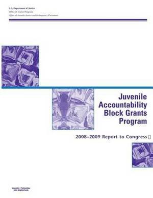 Juvenile Accountability Block Grants Program: 2008?2009 Report to Congress