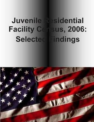 Juvenile Residential Facility Census, 2006: Selected Findings