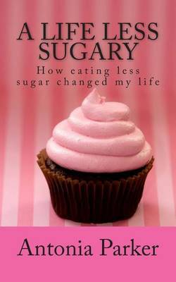 A Life Less Sugary: How Eating Less Sugar Changed My Life