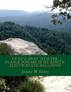 Up, Up & Away, to Super-Planck Powers, in My Kinetic Electrostatic Balloons!