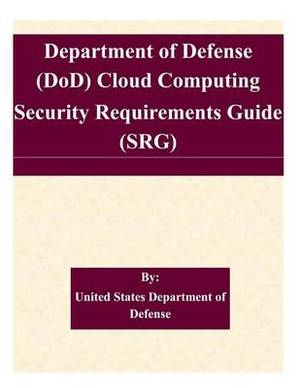 Department of Defense (Dod) Cloud Computing Security Requirements Guide (Srg)