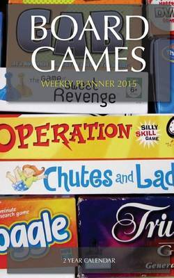Board Games Weekly Planner 2015: 2 Year Calendar