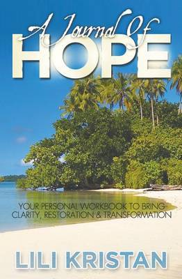 A Journal of Hope: Your Personal Workbook to Bring Clarity, Restoration & Transformation