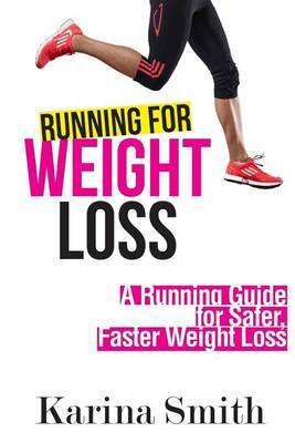 Running for Weight Loss: A Running Guide for Safer, Faster Weight Loss