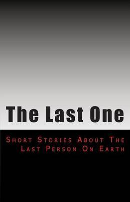 The Last One: Short Stories from an Empty Earth