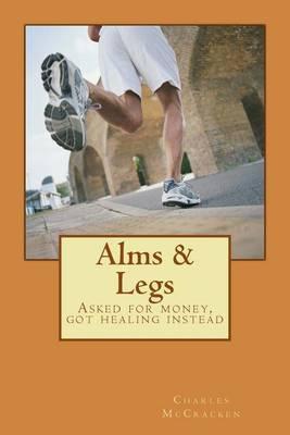 Alms & Legs  : Asked for Money, Got Healing Instead