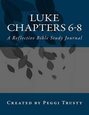 Luke, Chapters 6-8: A Reflective Bible Study Journal