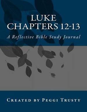 Luke, Chapters 12-13: A Reflective Bible Study Journal
