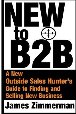 New to B2B: A New Sales Hunter's Guide to Finding and Selling New Business