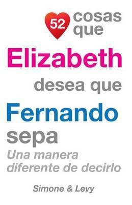 52 Cosas Que Elizabeth Desea Que Fernando Sepa: Una Manera Diferente de Decirlo