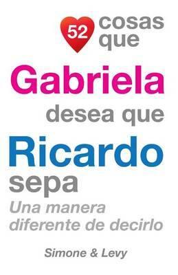 52 Cosas Que Gabriela Desea Que Ricardo Sepa: Una Manera Diferente de Decirlo