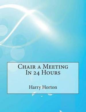 Chair a Meeting in 24 Hours