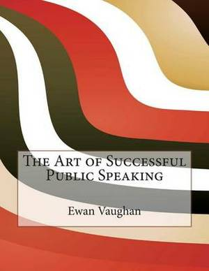 The Art of Successful Public Speaking