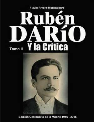 Ruben Dario Y La Critica. Tomo II: Homenaje En El Centenario de Su Muerte 1916-2016