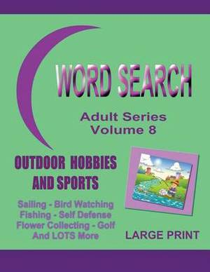 Word Search Adult Series Volume 8: Outdoor Hobbies and Sports