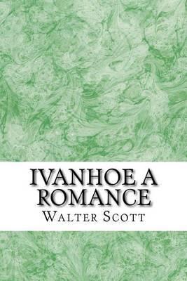 Ivanhoe a Romance: (walter Scott Classics Collection)
