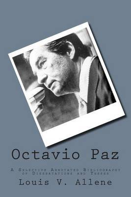 Octavio Paz: A Selective Annotated Bibliography of Dissertations and Theses