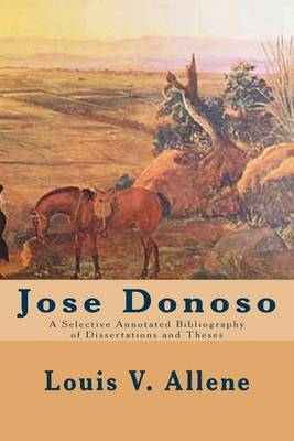 Jose Donoso: A Selective Annotated Bibliography of Dissertations and Theses