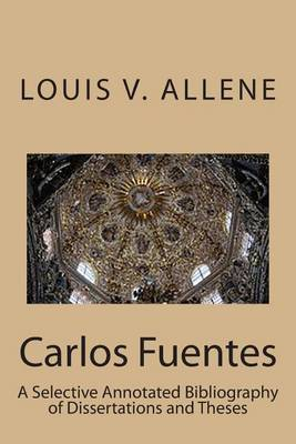 Carlos Fuentes: A Selective Annotated Bibliography of Dissertations and Theses