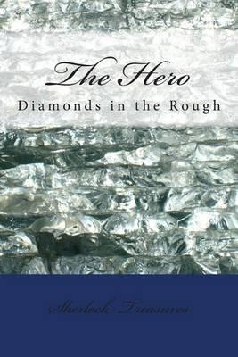 The Hero: Diamonds in the Rough