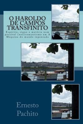 O Haroldo de Campos Transfinito: Espirito, Signo E Materia Num Possivel (Neo)Romantismo Em a Maquina Do Mundo Repensada