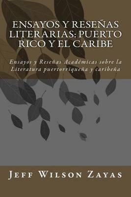 Ensayos Y Rese as Literarias: Puerto Rico Y El Caribe: Ensayos Y Rese as Acad micas Sobre La Literatura Puertorrique a Y Caribe a