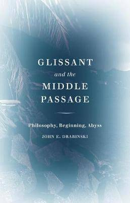 Glissant and the Middle Passage: Philosophy, Beginning, Abyss