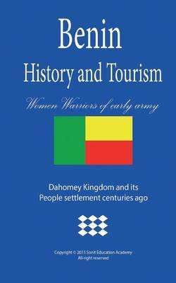 History and Tourism in Benin, Women Warriors of Early Army: Dahomey Kingdom and Its People Settlement Centuries Ago.
