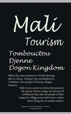 History and Tourism in Mali, Tombouctou, Djenne and Dogon Kingdom: Mali Empire and More