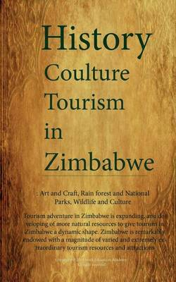 History and Tourism in Zimbabwe, Culture and People of Zimbabwe: Art and Craft, Rain Forest and National Parks, Wildlife and Culture