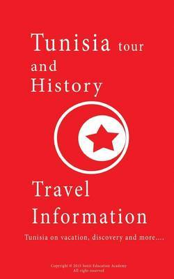 Tunisia Tour and History, Travel Information: Tunisia on Vacation, Discovery and More....