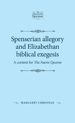 Spenserian Allegory and Elizabethan Biblical Exegesis: A Context for <i>the Faerie Queene</I>