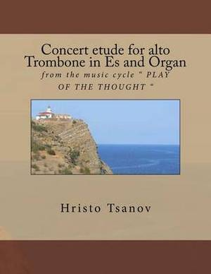 Concert Etude for Alto Trobmone in Es and Organ: From the Music Cycle Play of the Thought