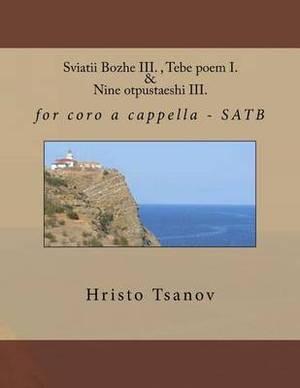 Sviatii Bozhe III., Tebe Poem I. & Nine Otpustaeshi III.: For Coro A Cappella - Satb