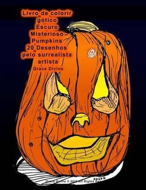 Livro de Colorir G tico Escuro Misterioso Pumpkins 20 Desenhos Pelo Surrealista Artista Grace Divine