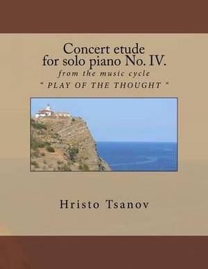 Concert Etude for Solo Piano No. IV.: From the Music Cycle Play of the Thought