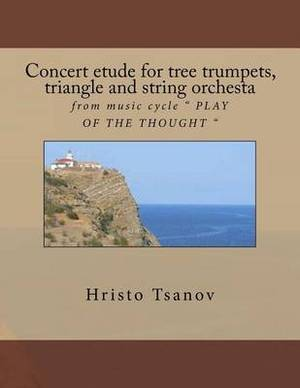 Concert Etude for Tree Trumpets, Triangle and String Orchesta: From Music Cycle Play of the Thought