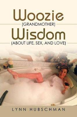 Woozie (Grandmother) Wisdom (About Life, Sex, and Love)