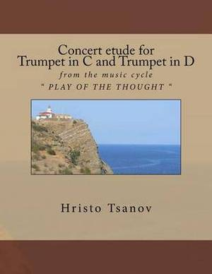 Concert Etude for Trumpet in C and Trumpet in D: From the Music Cycle Play of the Thought