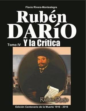 Ruben Dario Y La Critica. Tomo IV: Homenaje a Ruben Dario En El Primer Centenario de Su Muerte
