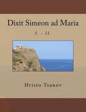Dixit Simeon Ad Maria: I. - II.