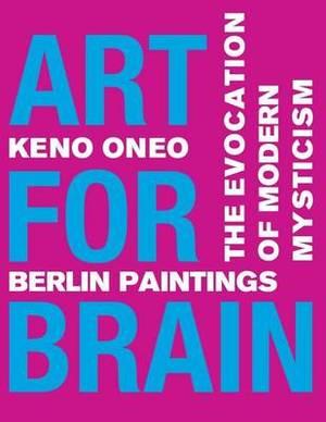 Art for Brain - Berlin Paintings: Die Evokation Einer Modernen Mystik
