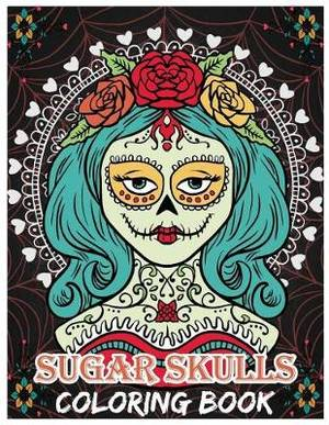 Sugar Skulls Coloring Book: Day of the Dead for Grown-Ups, D a de Los  Muertos 8.5x11 69 Pages