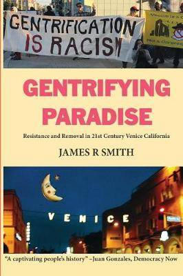 Gentrifying Paradise: Resistance and Removal in 21st Century Venice California