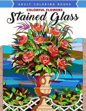 Colorful Flowers Stained Glass Coloring Book Mind Calming And Stress Relieving Patterns