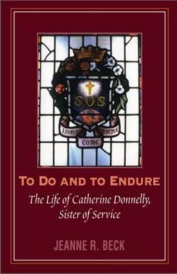 To Do and Endure: The Life of Catherine Donnelly, Sister of Service