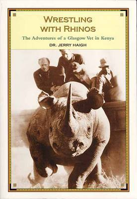Wrestling with Rhinos: The Adventures of a Glasgow Vet in Kenya