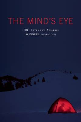 The Mind's Eye: CBC Literary Awards Winners, 2001 - 2006