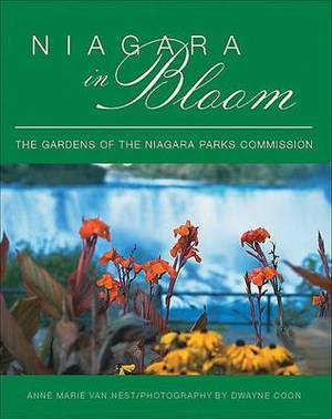 Niagara in Bloom: The Gardens of the Niagara Parks Commission